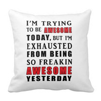 I'm Trying to Be Awesome Today But I'm Exhausted From Being So Freakin Awesome Yesterday Dorm Bed Sofa Pillow Home Decor