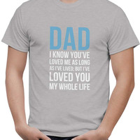 Dad I Have Loved You My Entire Life T-Shirt