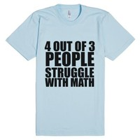 4 Out Of 3 People Struggle With Math-Unisex Light Blue T-Shirt