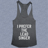 I prefer the lead singer Tank top yoga racerback funny work out fitness gym fangirl girls tank fashion