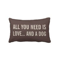 All You Need is Love... and a Dog Lumbar Pillows from Zazzle.com