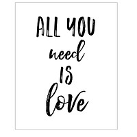 "All You Need Is Love 8"" x 10"" Wall Print"