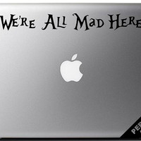 "Alice in Wonderland inspired ""We're All Mad Here"" vinyl decal - For macbooks, laptops, car windows etc..."