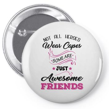 Not All Heroes Wear Capes Some Are Just Awesome Friends Pin-back button