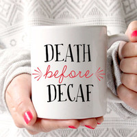 "Cute ""Death Before Decaf"" Coffee Mug - Tea cup - wedding gift - Bridal Shower - coffee cup - cute brides gift - birthday present - hipster"