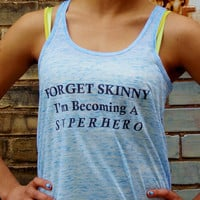 Forget Skinny Tank. Forget Skinny I'm Becoming A Superhero. Flowy Womens Tank Top.