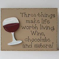"""Hand Painted Wooden Tan Funny Sister Sign, """"Three things make life worth living. Wine, chocolate and sisters."""""""