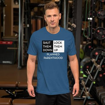 Shut Them Down Lock Them Up Planned Parenthood Unisex Short Sleeve Jersey T-Shirt with Tear Away Label