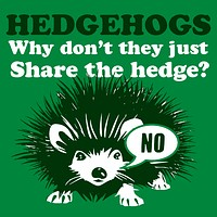 Hedgehogs Why Dont They Just Share The Hedge T-Shirt