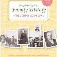 Scrapbooking Your Family History: The Ultimate Workbook (Creating Keepsakes)