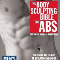 The Body Sculpting Bible for Abs, Men's Edition: Featuring the 14-Day Ab Sculpting Workouts (Body Sculpting Bible)