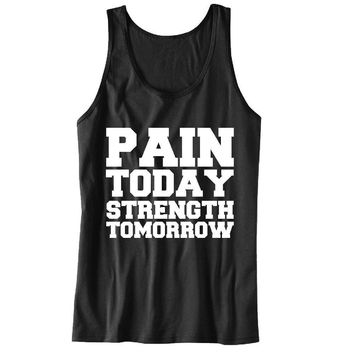 Pain Today Strength Tomorrow Unisex Tank Top - For Gym Time - Great Motivation