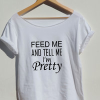 Feed Me And Tell Me I'm Pretty shirt for women off shoulder top Funny swag text from CelebriTee