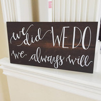 "Wedding Photo Prop Sign ""We Did, We Do, We Always Will"" // Rustic Wood with Java Stain // Bridal Shower // Wedding Pictures // Just Married"