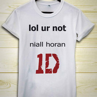 Lol ur not Niall Horan 1D One Direction  T-shirt Black and White For Men's And Women