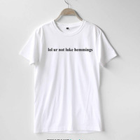 Lol ur not Luke Hemmings Shirt TShirt T-Shirt T Shirt Tee