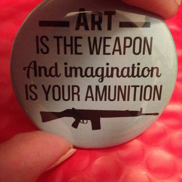 Art Is The Weapon 2.5 Inch Pinback Button