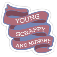 Young, Scrappy and Hungry by Katiedburton
