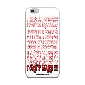 I Will Not Be Late iPhone Case 6/6s, 6/6s Plus , 7 Plus/8, 7/8