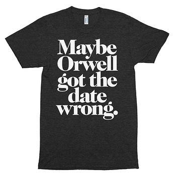 Maybe Orwell Got The Date Wrong Unisex Tri-Blend Track Shirt