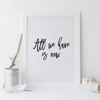"""Printable art """" ALL we have is NOW"""" Prints and quotes,wall decor,Gift idea,Motivational print,Inspirational quote,printable art,poster print"""
