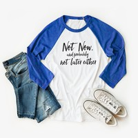 Not Now and Probably Not Later Either   Raglan Graphic Tee