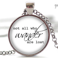 Not All Who Wander Are Lost Necklace, Word Jewelry, Inspirational Charm, Your Choice of Finish (1339)