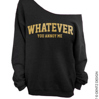 Whatever - You Annoy Me - Black with Gold - Slouchy Oversized Sweatshirt