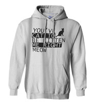 You ve Cat to be Kitten Me Right Meow New Hoodie for Mens Hoodie and Womens Hoodie