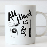 All I Need is Coffee and Mascara, Funny Coffee Mug, Funny Mugs, Coffee Lovers Gift, Birthday Gifts Quote Coffee Mug Quote Mug Typography Mug