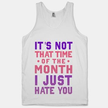 """It's Not """"That Time of the Month"""" I Just Hate You (Tank) 