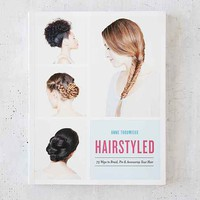 Hairstyled: 75 Ways To Braid, Pin & Accessorize Your Hair By Anne Thoumieux
