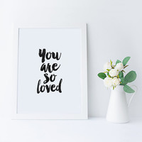 You Are So Loved,Printable Art,Printable Quote,Lovely Words,Typography Poster,Gift For Him,Best Words,Valentines,Black And White,Anniversary