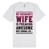 My Husband's Wife is Freaking Awesome...-Unisex White T-Shirt