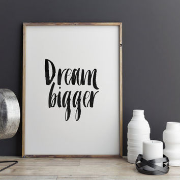 DREAM BIGGER,Quote Wall Art,Inspirational Art,Motivational Quote,Bedroom Decor,Typography Poster,Dream Print,Wall Art,Lifestyle,Home Decor