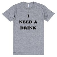 I Need A Drink-Unisex Athletic Grey T-Shirt