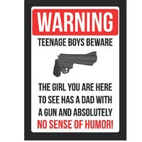 """""""Warning Teenage Boys Beware - The Girl You Are Here To See Has A Dad With A Gun And Absolutely No Sense Of Humor!"""" Gun Rights Sign"""