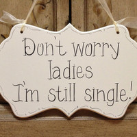 Wedding Sign, Hand Painted Cottage Chic Ring Bearer Sign, Don't worry ladies I'm still single . / Wedding Ceremony Sign / Funny Wedding Sign