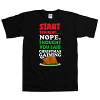 Funny Workout Shirt Start Training Nope Thought You Said Christmas Gaining Training Shirt Work Out Clothes Training Gifts Mens Tee WT-12A