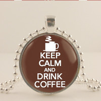 "Keep calm and drink coffee, 1"" glass and metal Pendant necklace Jewelry."