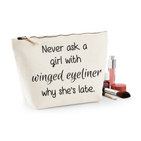 Never Ask A Girl With Winged Eyeliner Why She's Late Canvas Makeup Bag