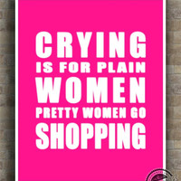 Crying is for plain women Print, pretty women Inspirational Quote, shopping Poster, typography, girly girl wall art, pink typographic decor