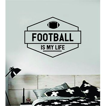 Football Is My Life v3 Wall Decal Sticker Vinyl Art Bedroom Room Home Decor Quote Ball Kids Teen Baby Boy Girl Nursery School Fitness Inspirational