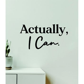 Actually I Can Quote Wall Decal Sticker Vinyl Art Decor Bedroom Room Girls Inspirational Motivational Gym Fitness Health Exercise Lift Beast