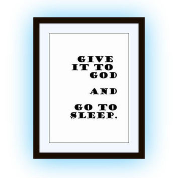 Give it to god and go to sleep Printable bedroom Wall Art distressed dorm decor bed room decal print relaxation Quote print poster large