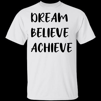 Dream Believe Achieve T-Shirt