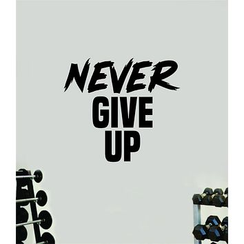 Never Give Up V6 Quote Wall Decal Sticker Vinyl Art Wall Bedroom Room Home Decor Inspirational Motivational Sports Lift Gym Fitness Girls Train Beast
