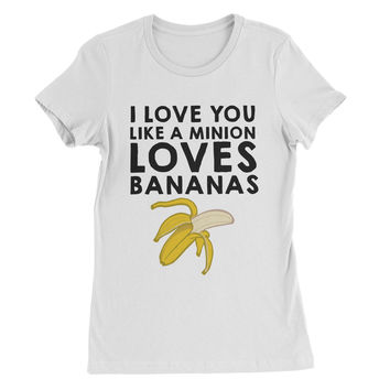 I Love You Like a Minion Loves Bananas