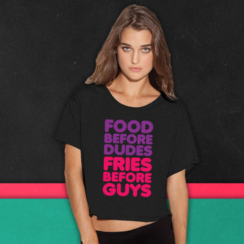 Food Before Dudes, Fries Before Guys boxy tee
