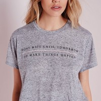 Missguided - Don't Wait Until Tomorrow T Shirt Grey